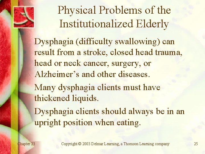 Physical Problems of the Institutionalized Elderly Dysphagia (difficulty swallowing) can result from a stroke,