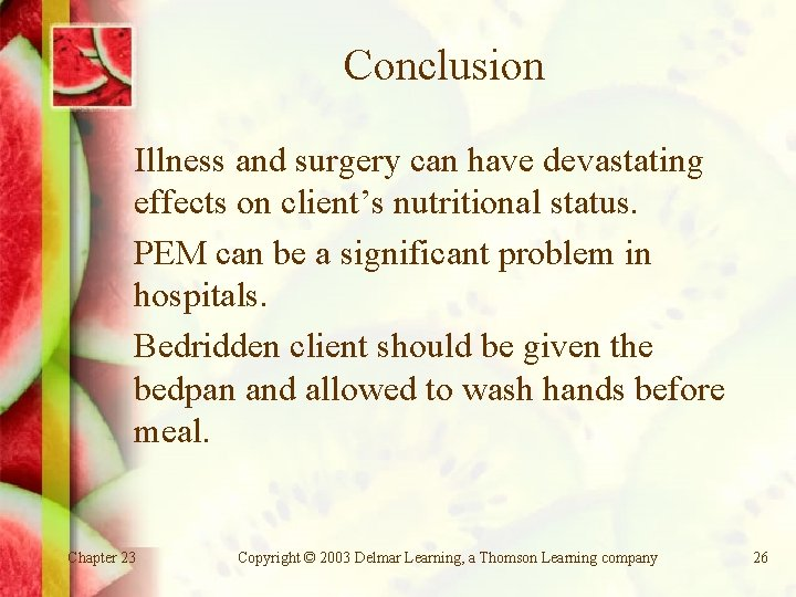 Conclusion Illness and surgery can have devastating effects on client's nutritional status. PEM can