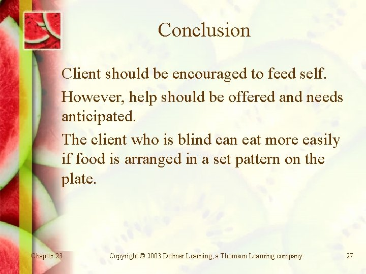 Conclusion Client should be encouraged to feed self. However, help should be offered and