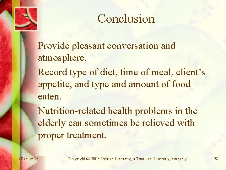 Conclusion Provide pleasant conversation and atmosphere. Record type of diet, time of meal, client's
