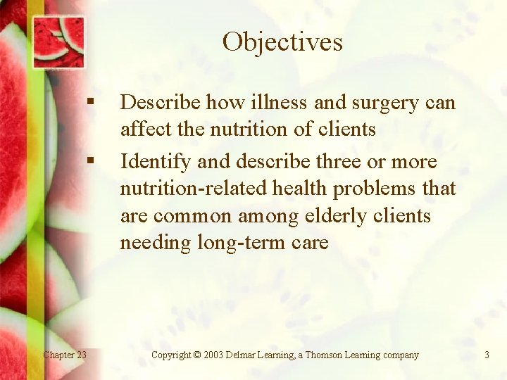 Objectives § § Chapter 23 Describe how illness and surgery can affect the nutrition
