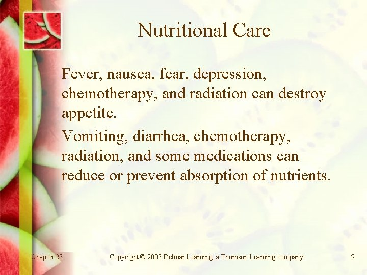 Nutritional Care Fever, nausea, fear, depression, chemotherapy, and radiation can destroy appetite. Vomiting, diarrhea,