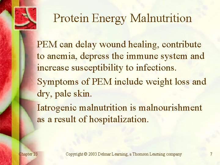 Protein Energy Malnutrition PEM can delay wound healing, contribute to anemia, depress the immune