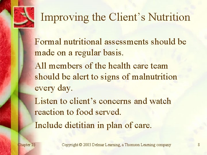 Improving the Client's Nutrition Formal nutritional assessments should be made on a regular basis.