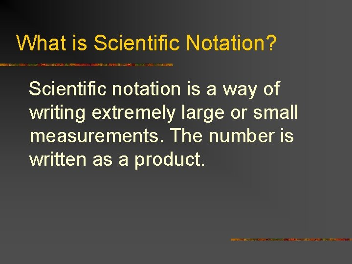 What is Scientific Notation? Scientific notation is a way of writing extremely large or