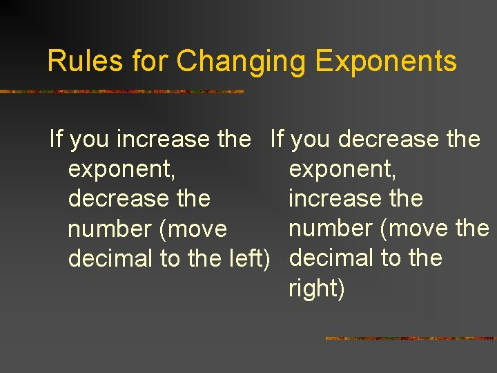 Rules for Changing Exponents If you increase the If you decrease the exponent, increase