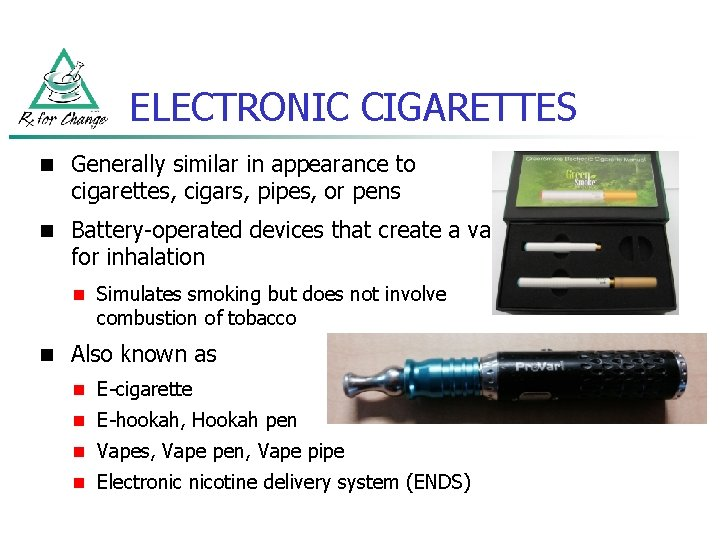 ELECTRONIC CIGARETTES n Generally similar in appearance to cigarettes, cigars, pipes, or pens n