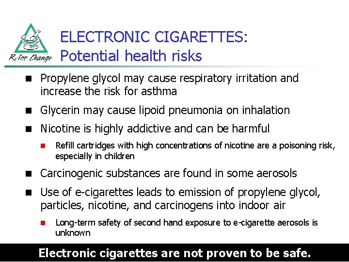 ELECTRONIC CIGARETTES: Potential health risks n Propylene glycol may cause respiratory irritation and increase