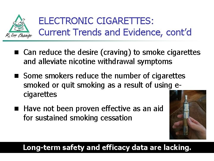ELECTRONIC CIGARETTES: Current Trends and Evidence, cont'd n Can reduce the desire (craving) to