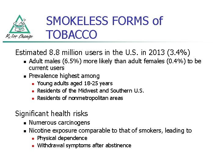 SMOKELESS FORMS of TOBACCO Estimated 8. 8 million users in the U. S. in