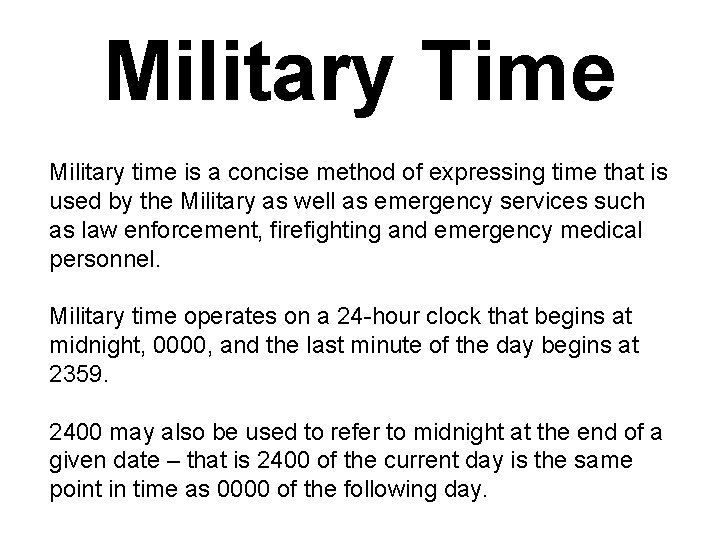 Military Time Military time is a concise method of expressing time that is used