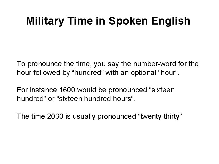 Military Time in Spoken English To pronounce the time, you say the number-word for