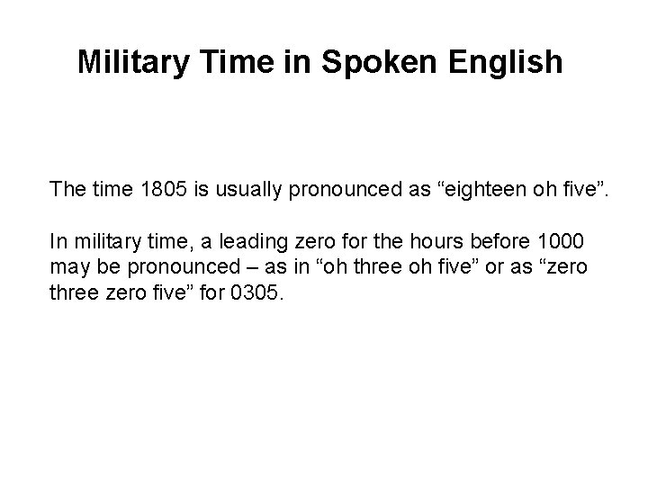 """Military Time in Spoken English The time 1805 is usually pronounced as """"eighteen oh"""