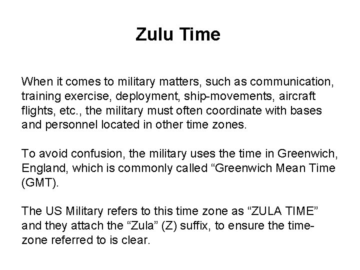 Zulu Time When it comes to military matters, such as communication, training exercise, deployment,