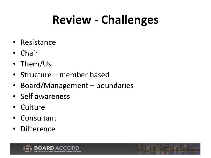 Review - Challenges • • • Resistance Chair Them/Us Structure – member based Board/Management