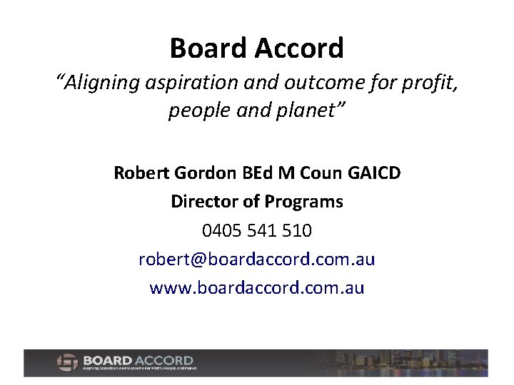 """Board Accord """"Aligning aspiration and outcome for profit, people and planet"""" Robert Gordon BEd"""