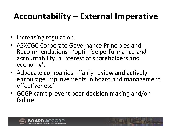 Accountability – External Imperative • Increasing regulation • ASXCGC Corporate Governance Principles and Recommendations