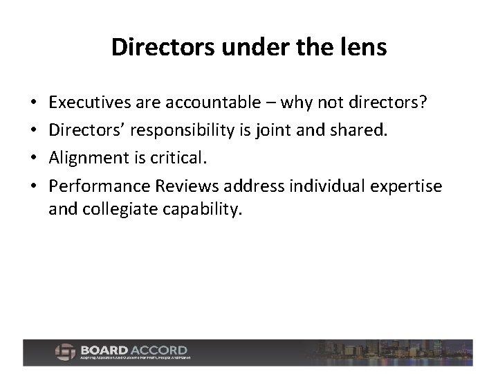 Directors under the lens • • Executives are accountable – why not directors? Directors'