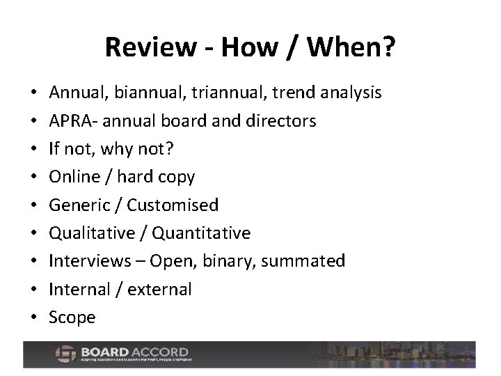 Review - How / When? • • • Annual, biannual, trend analysis APRA- annual