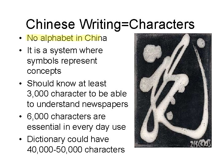 Chinese Writing=Characters • No alphabet in China • It is a system where symbols
