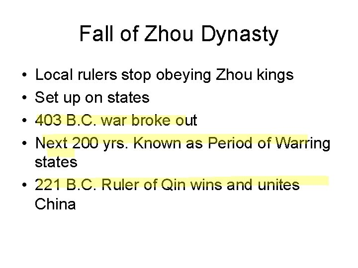 Fall of Zhou Dynasty • • Local rulers stop obeying Zhou kings Set up