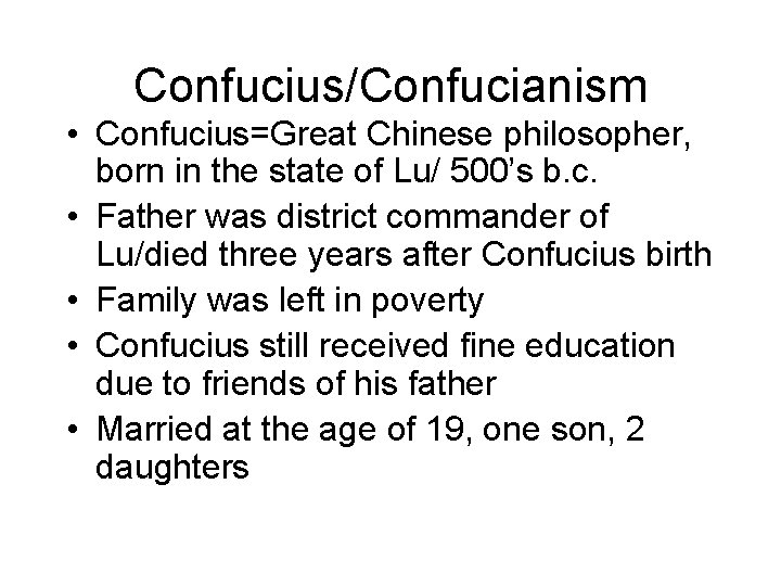 Confucius/Confucianism • Confucius=Great Chinese philosopher, born in the state of Lu/ 500's b. c.