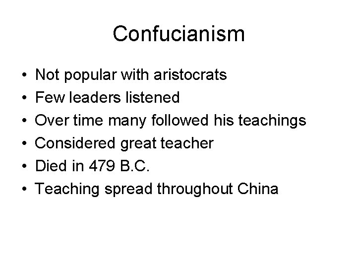 Confucianism • • • Not popular with aristocrats Few leaders listened Over time many