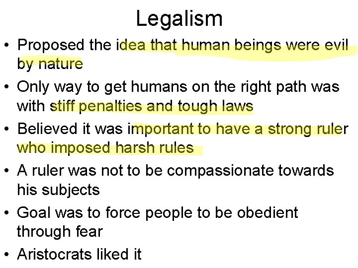 Legalism • Proposed the idea that human beings were evil by nature • Only