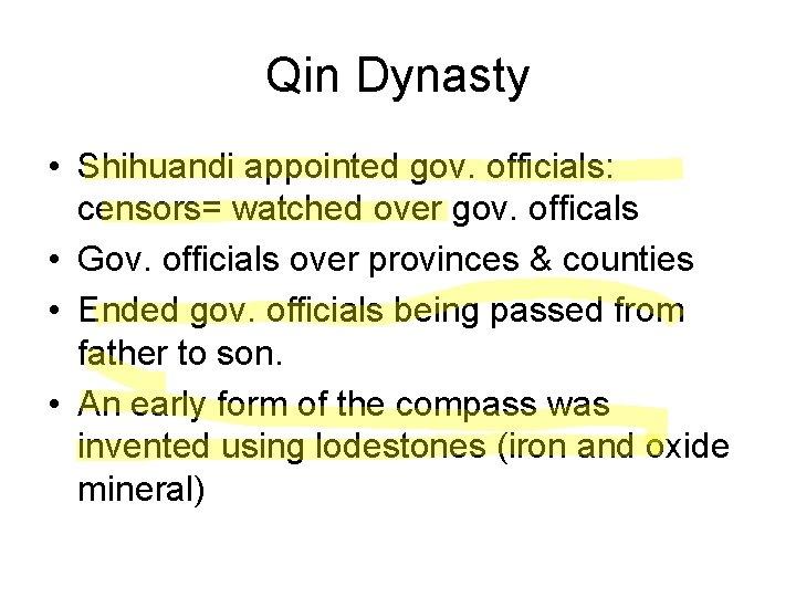Qin Dynasty • Shihuandi appointed gov. officials: censors= watched over gov. officals • Gov.