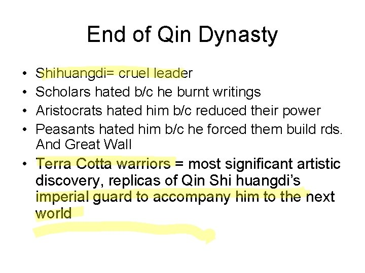 End of Qin Dynasty • • Shihuangdi= cruel leader Scholars hated b/c he burnt
