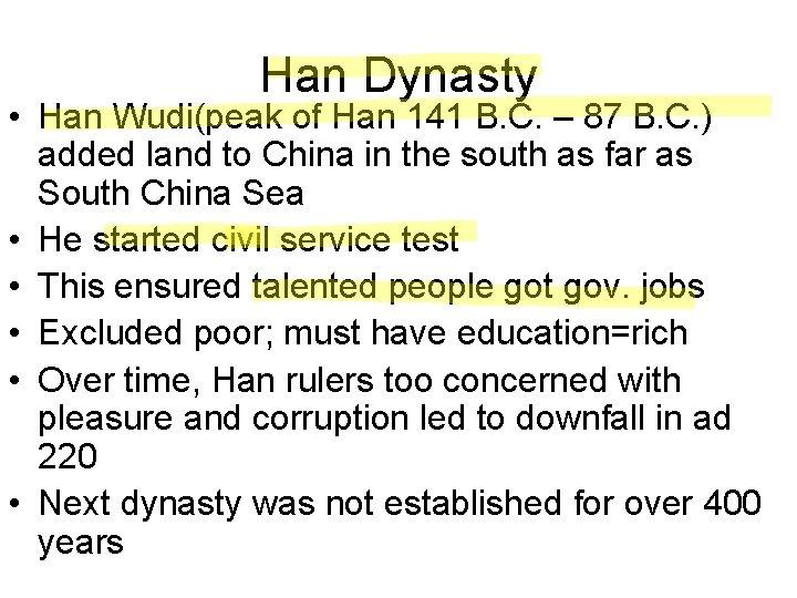 Han Dynasty • Han Wudi(peak of Han 141 B. C. – 87 B. C.