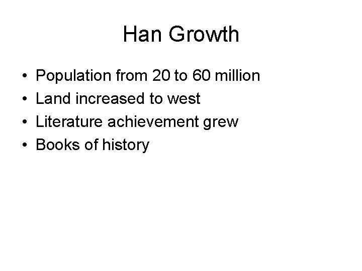 Han Growth • • Population from 20 to 60 million Land increased to west