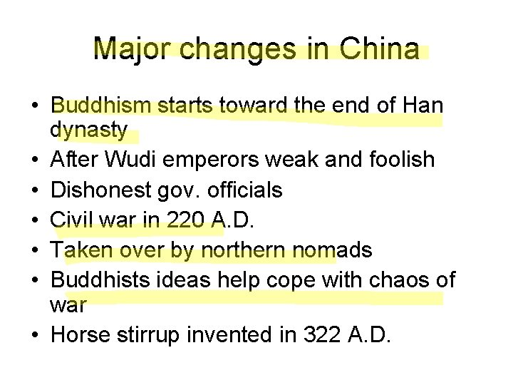 Major changes in China • Buddhism starts toward the end of Han dynasty •
