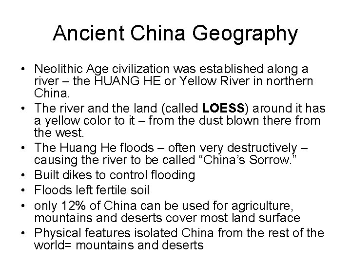 Ancient China Geography • Neolithic Age civilization was established along a river – the
