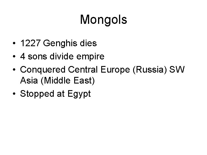 Mongols • 1227 Genghis dies • 4 sons divide empire • Conquered Central Europe