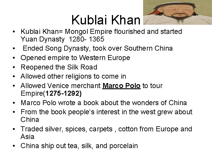 Kublai Khan • Kublai Khan= Mongol Empire flourished and started Yuan Dynasty 1280 -