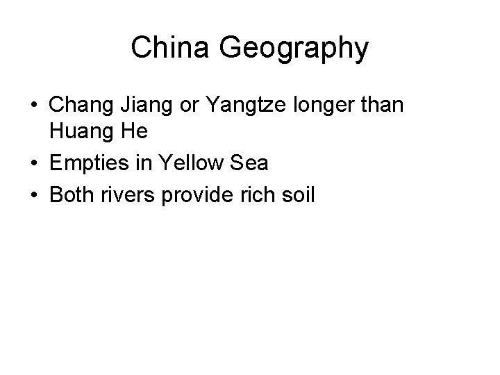 China Geography • Chang Jiang or Yangtze longer than Huang He • Empties in