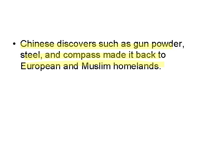 • Chinese discovers such as gun powder, steel, and compass made it back