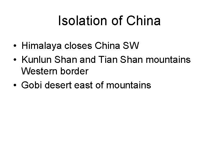 Isolation of China • Himalaya closes China SW • Kunlun Shan and Tian Shan