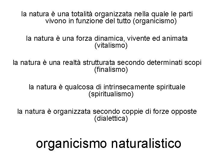 la natura è una totalità organizzata nella quale le parti vivono in funzione del