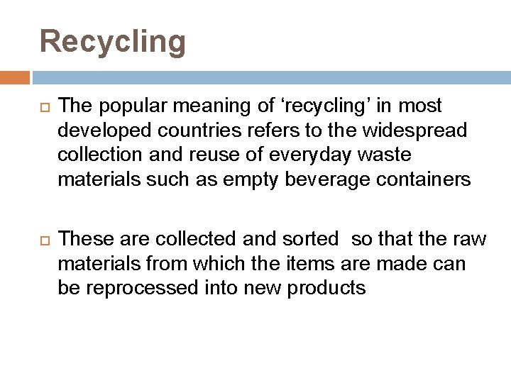 Recycling The popular meaning of 'recycling' in most developed countries refers to the widespread