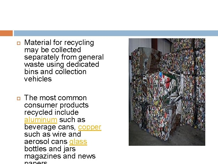 Material for recycling may be collected separately from general waste using dedicated bins