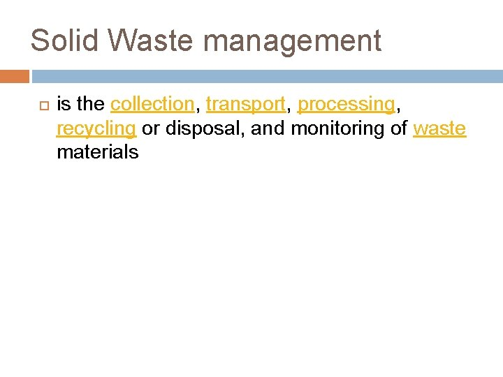 Solid Waste management is the collection, transport, processing, recycling or disposal, and monitoring of