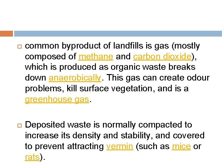 common byproduct of landfills is gas (mostly composed of methane and carbon dioxide),