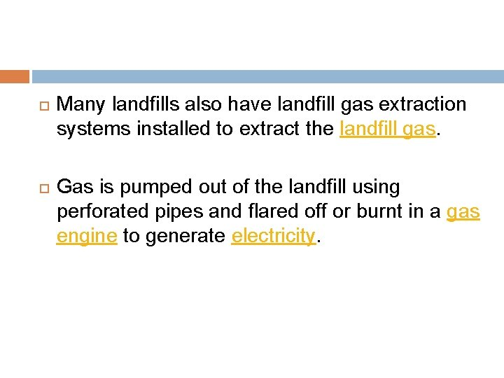 Many landfills also have landfill gas extraction systems installed to extract the landfill