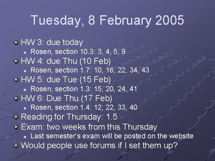 Tuesday, 8 February 2005 HW 3: due today n Rosen, section 10. 3: 3,