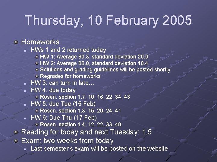 Thursday, 10 February 2005 Homeworks n HWs 1 and 2 returned today HW 1: