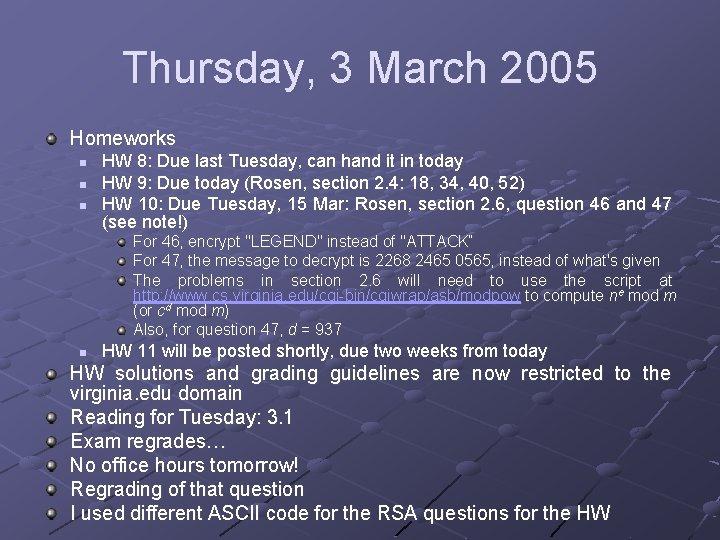 Thursday, 3 March 2005 Homeworks n n n HW 8: Due last Tuesday, can
