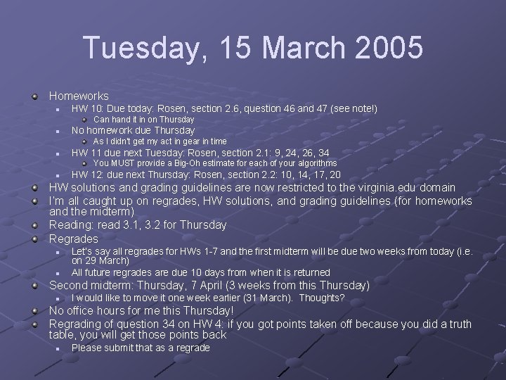 Tuesday, 15 March 2005 Homeworks n HW 10: Due today: Rosen, section 2. 6,