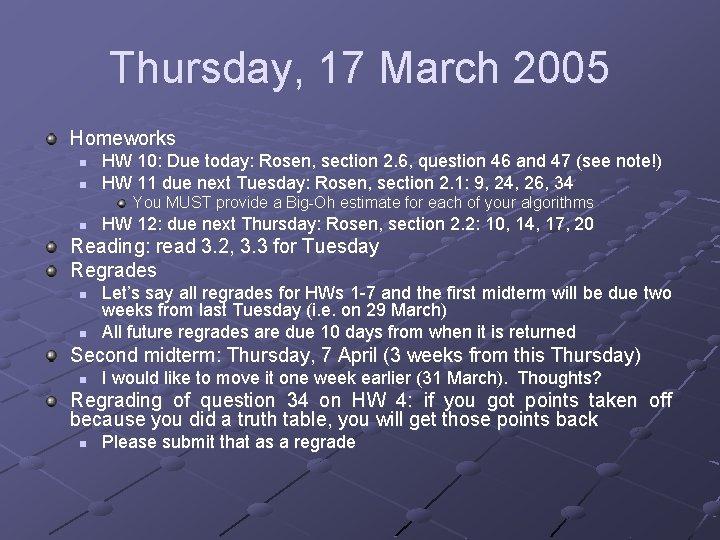 Thursday, 17 March 2005 Homeworks n n HW 10: Due today: Rosen, section 2.
